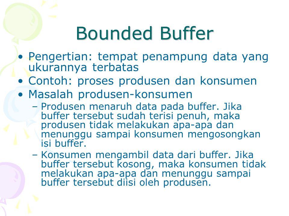 Bounded Buffer Pengertian: tempat penampung data yang ukurannya terbatas. Contoh: proses produsen dan konsumen.