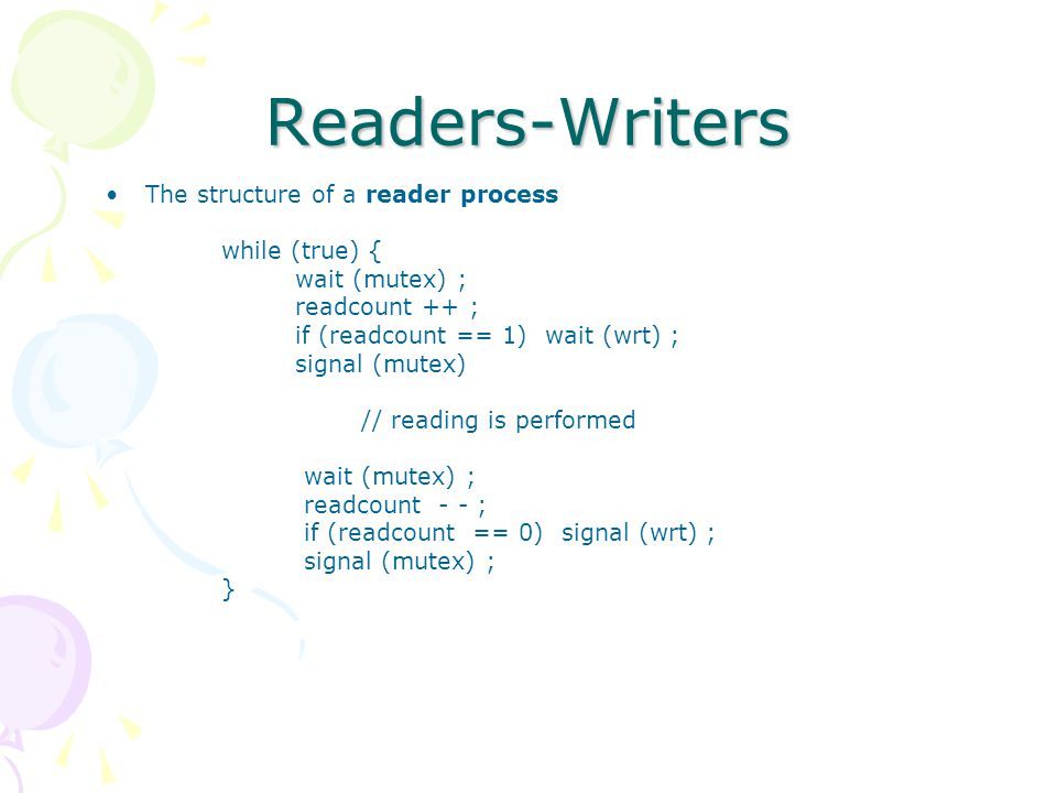 Readers-Writers The structure of a reader process while (true) {