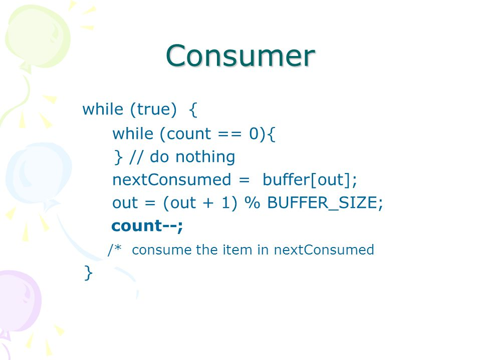 Consumer while (true) { while (count == 0){ } // do nothing