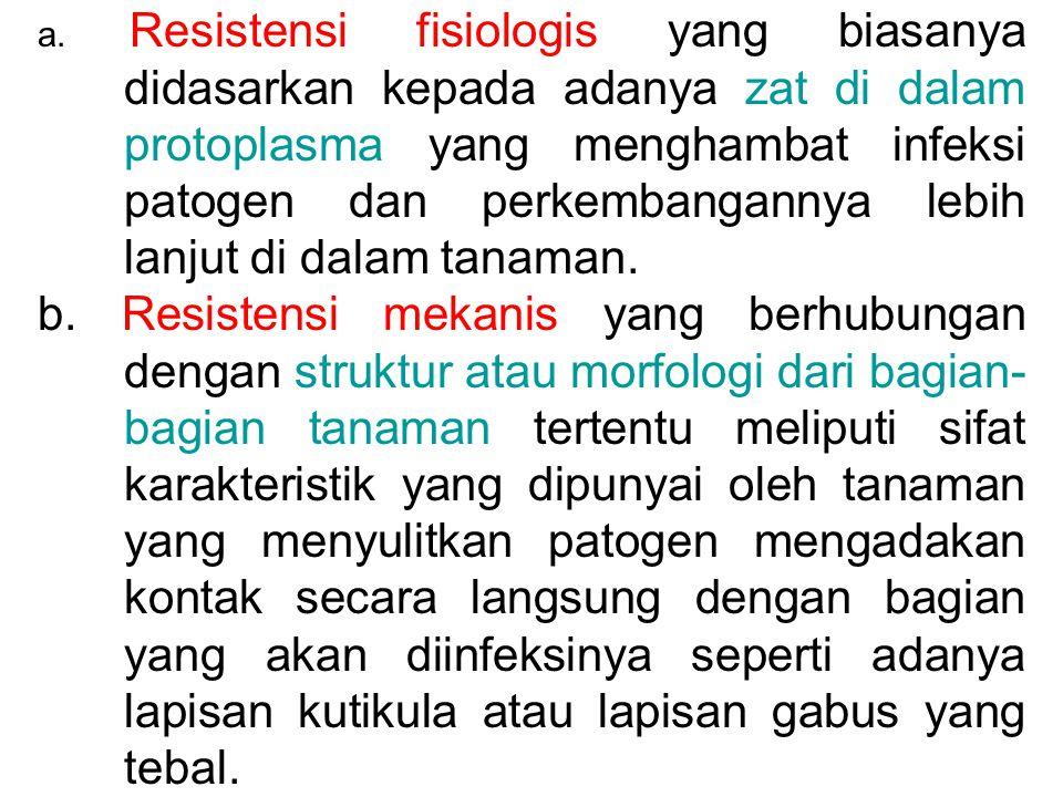 a. Resistensi fisiologis yang biasanya didasarkan kepada adanya zat di dalam protoplasma yang menghambat infeksi patogen dan perkembangannya lebih lanjut di dalam tanaman.