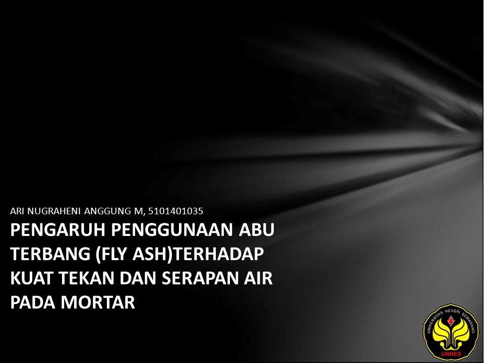 ARI NUGRAHENI ANGGUNG M, 5101401035 PENGARUH PENGGUNAAN ABU TERBANG (FLY ASH)TERHADAP KUAT TEKAN DAN SERAPAN AIR PADA MORTAR
