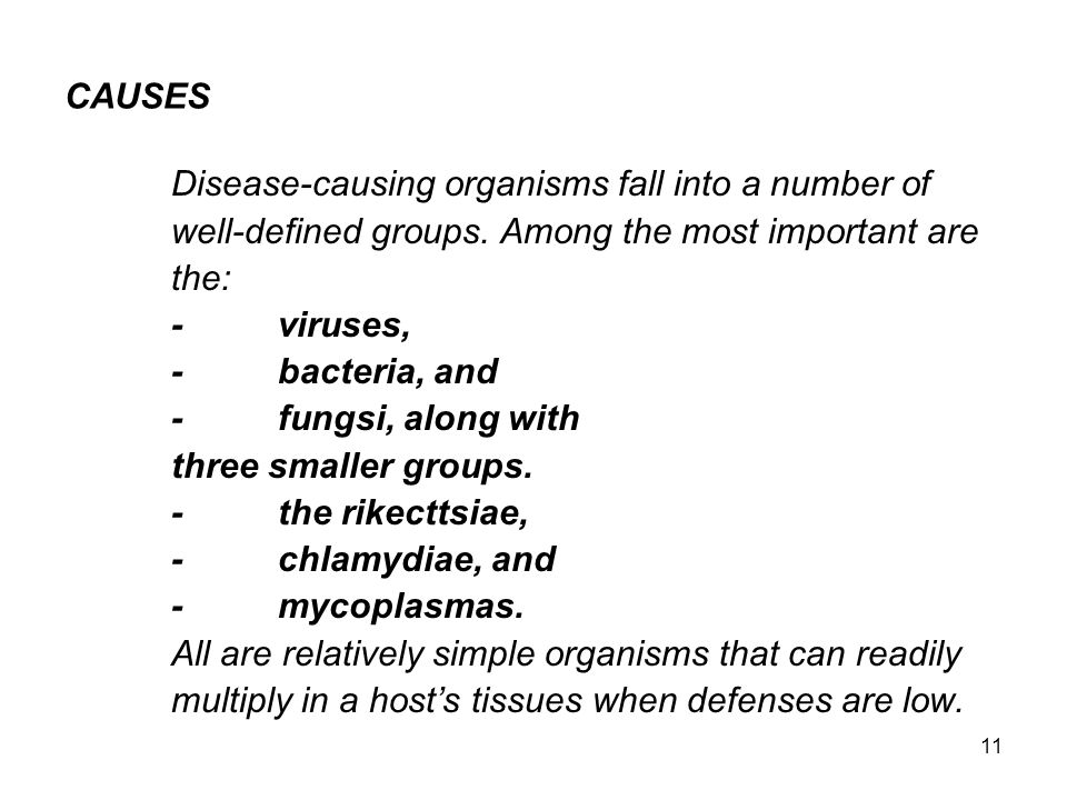 CAUSES Disease-causing organisms fall into a number of. well-defined groups. Among the most important are.
