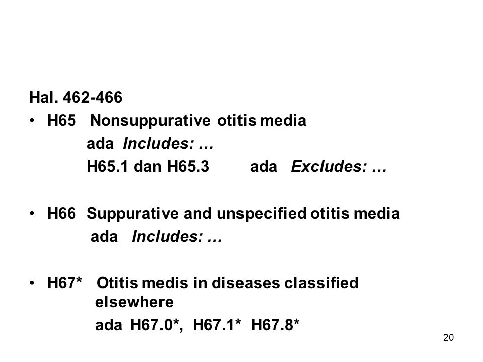 Hal. 462-466 H65 Nonsuppurative otitis media. ada Includes: … H65.1 dan H65.3 ada Excludes: …