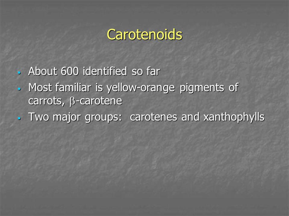 Carotenoids About 600 identified so far