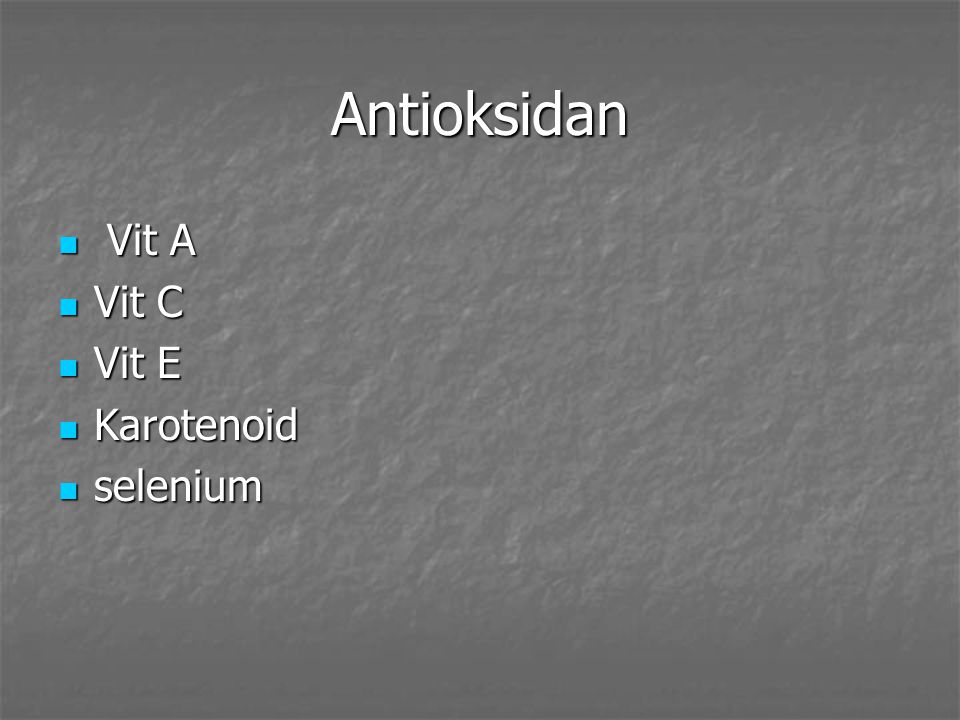 Antioksidan Vit A Vit C Vit E Karotenoid selenium