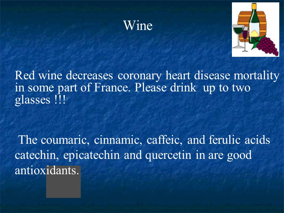 Wine Red wine decreases coronary heart disease mortality in some part of France. Please drink up to two glasses !!!