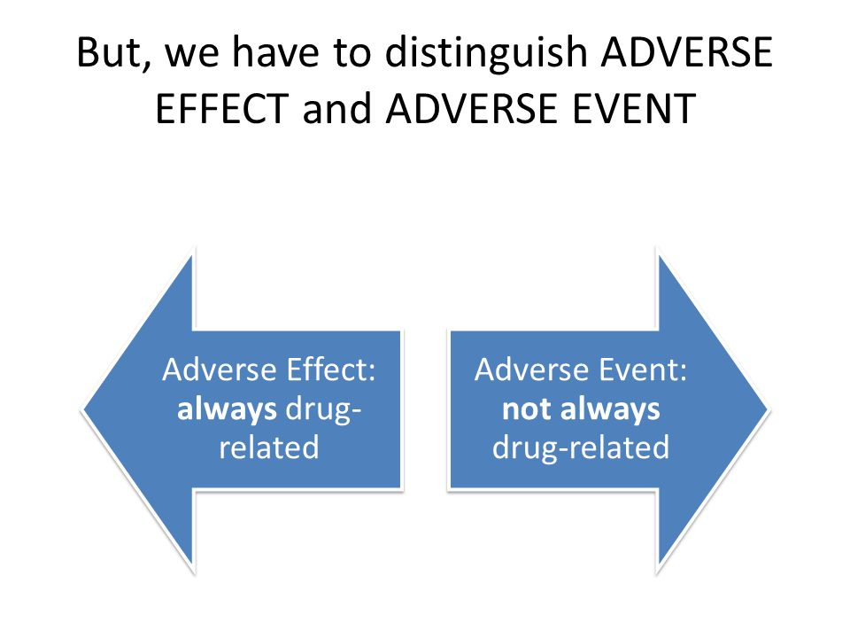 But, we have to distinguish ADVERSE EFFECT and ADVERSE EVENT