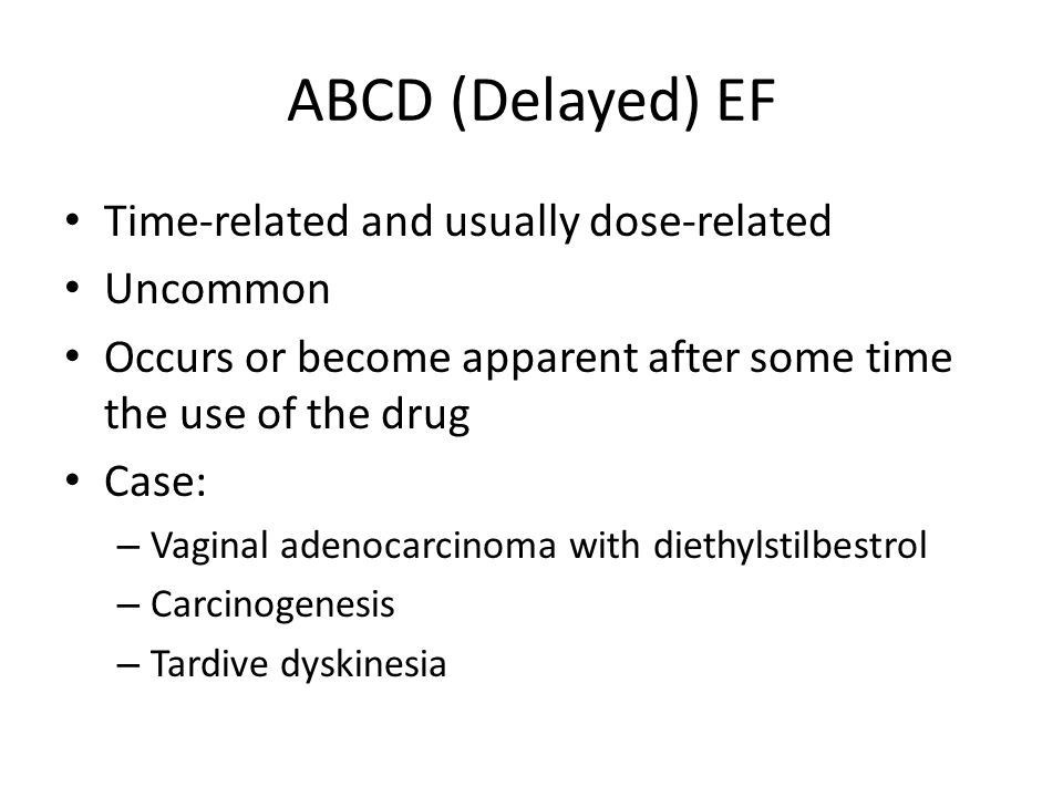 ABCD (Delayed) EF Time-related and usually dose-related Uncommon