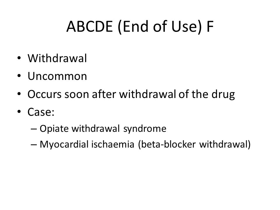 ABCDE (End of Use) F Withdrawal Uncommon