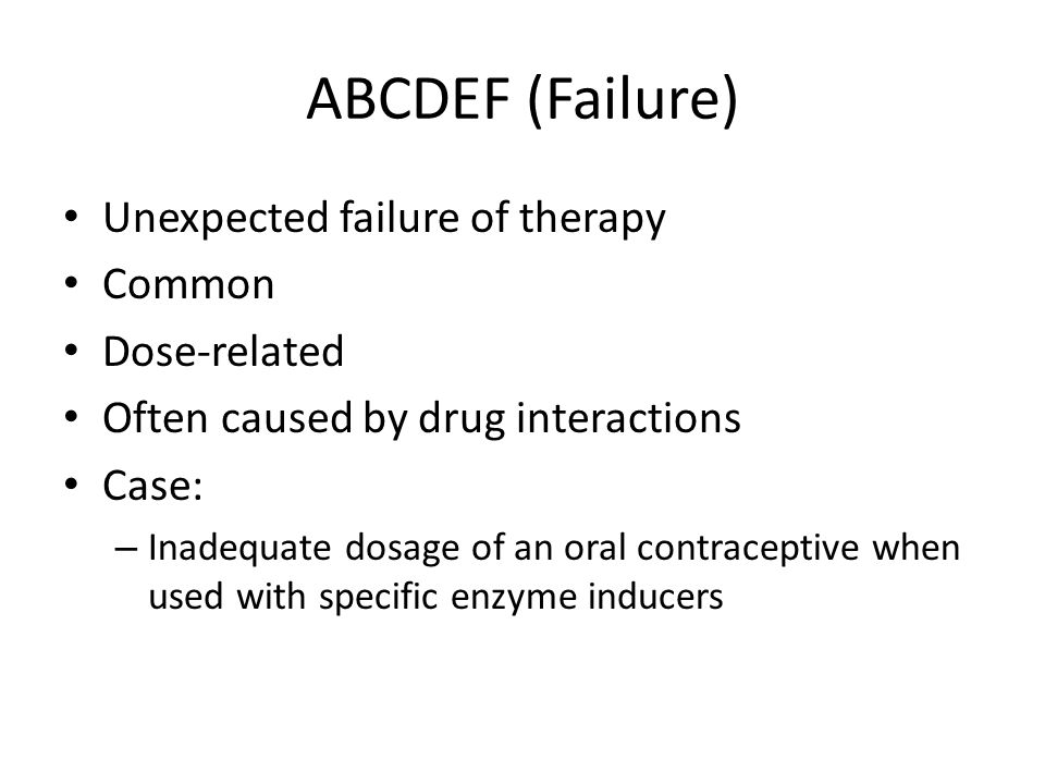 ABCDEF (Failure) Unexpected failure of therapy Common Dose-related