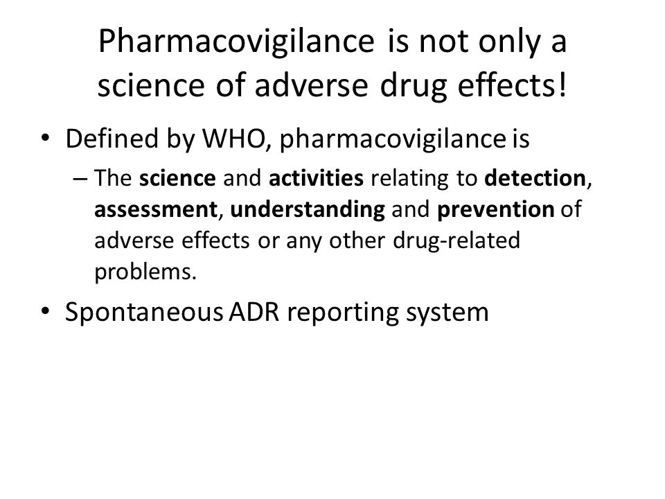 Pharmacovigilance is not only a science of adverse drug effects!