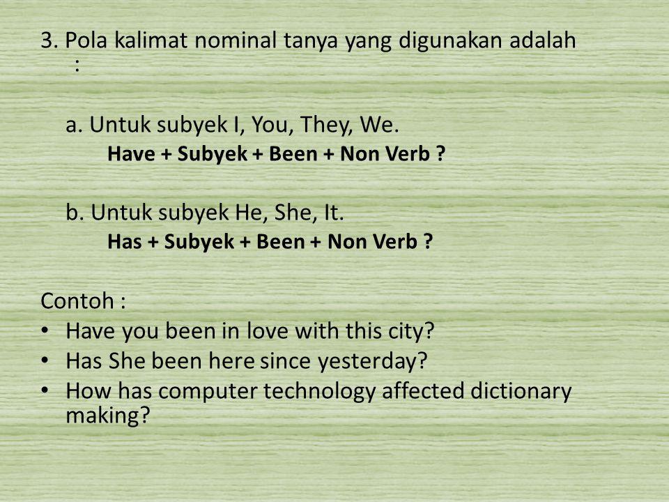 3. Pola kalimat nominal tanya yang digunakan adalah :