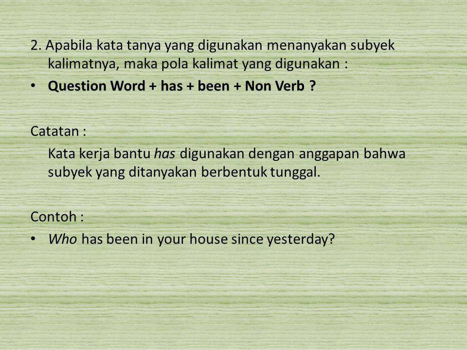 2. Apabila kata tanya yang digunakan menanyakan subyek kalimatnya, maka pola kalimat yang digunakan :