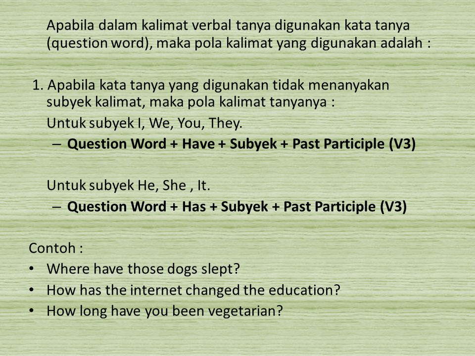 Apabila dalam kalimat verbal tanya digunakan kata tanya (question word), maka pola kalimat yang digunakan adalah :