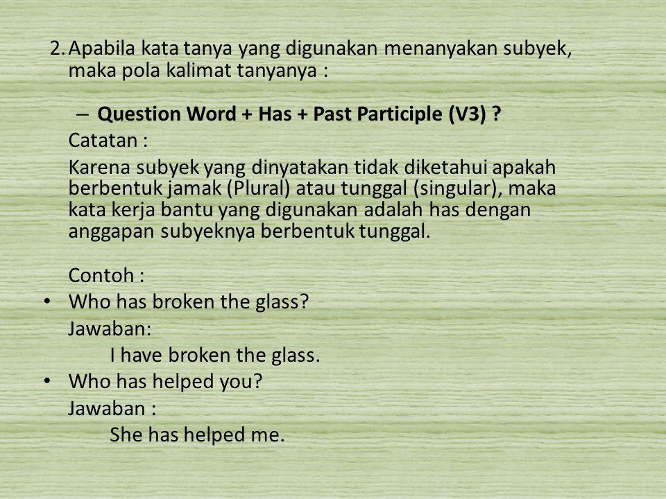 2. Apabila kata tanya yang digunakan menanyakan subyek, maka pola kalimat tanyanya :