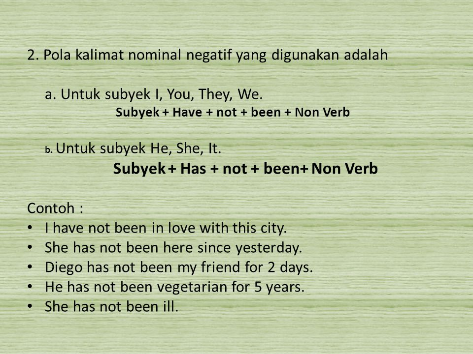Subyek + Have + not + been + Non Verb