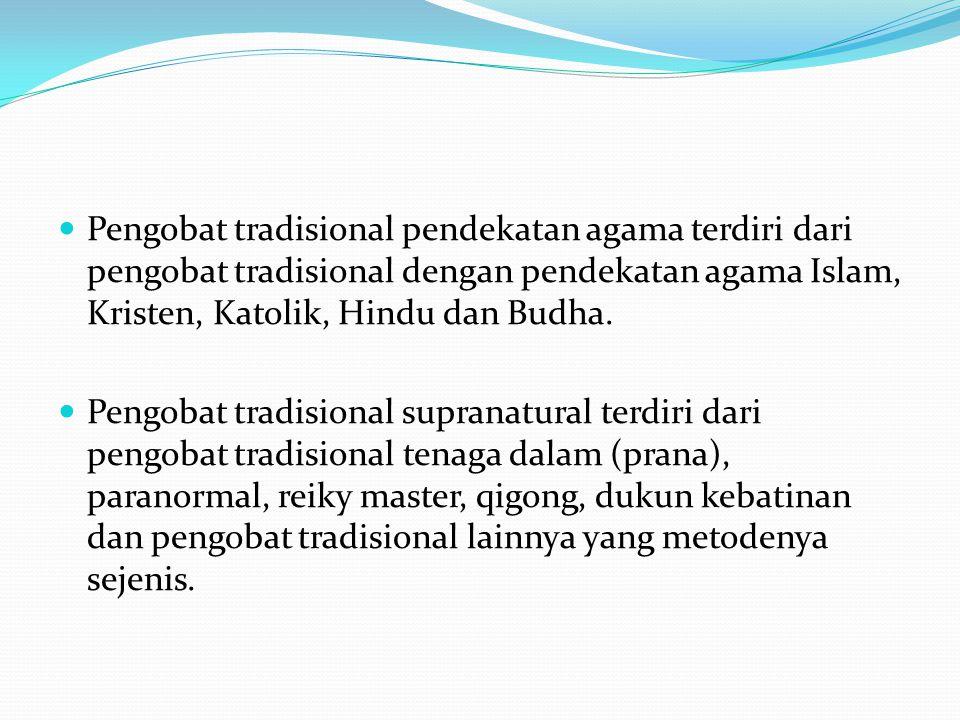 Pengobat tradisional pendekatan agama terdiri dari pengobat tradisional dengan pendekatan agama Islam, Kristen, Katolik, Hindu dan Budha.