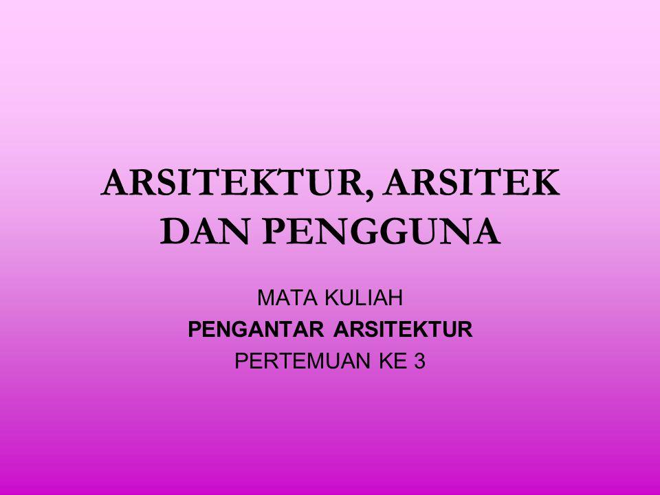 ARSITEKTUR, ARSITEK DAN PENGGUNA