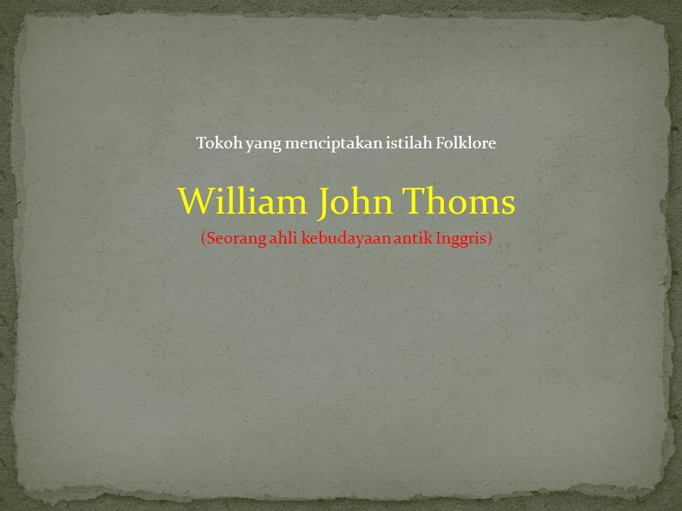 William John Thoms Tokoh yang menciptakan istilah Folklore