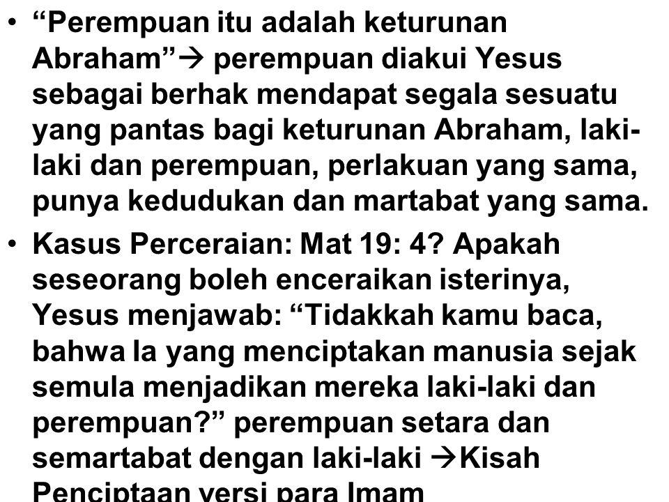 Perempuan itu adalah keturunan Abraham  perempuan diakui Yesus sebagai berhak mendapat segala sesuatu yang pantas bagi keturunan Abraham, laki-laki dan perempuan, perlakuan yang sama, punya kedudukan dan martabat yang sama.
