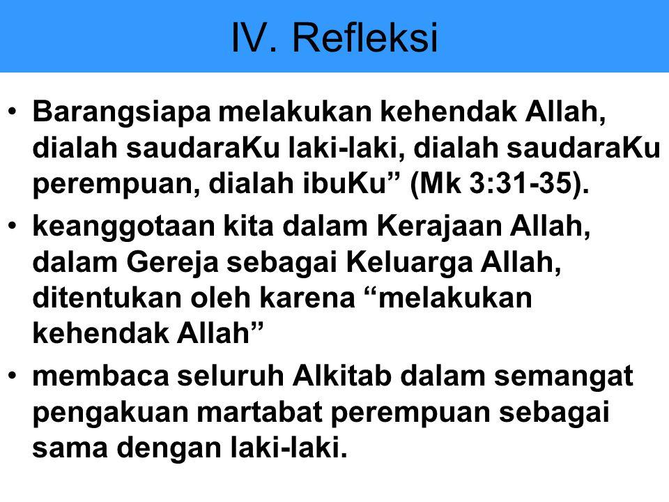 IV. Refleksi Barangsiapa melakukan kehendak Allah, dialah saudaraKu laki-laki, dialah saudaraKu perempuan, dialah ibuKu (Mk 3:31-35).