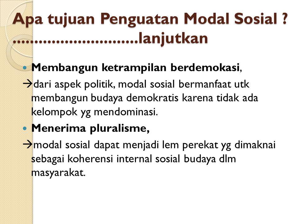 Apa tujuan Penguatan Modal Sosial .............................lanjutkan