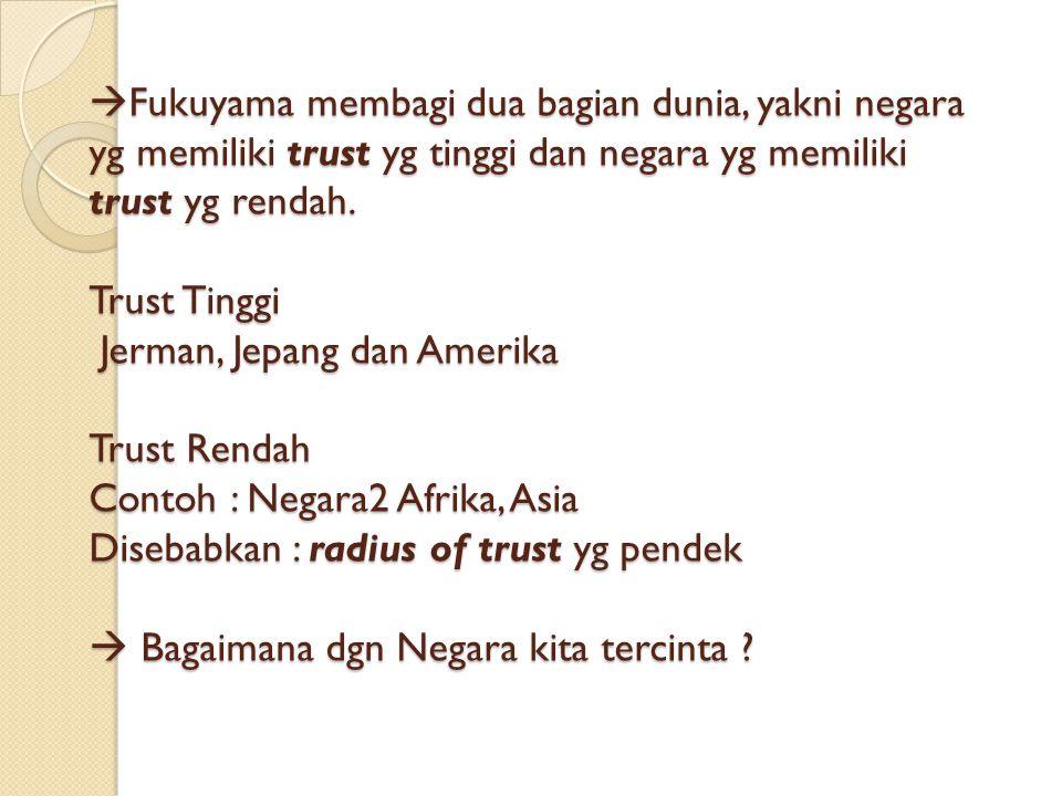 Fukuyama membagi dua bagian dunia, yakni negara yg memiliki trust yg tinggi dan negara yg memiliki trust yg rendah.