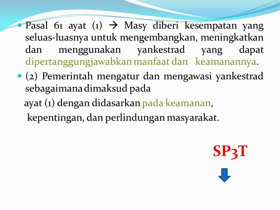Pasal 61 ayat (1)  Masy diberi kesempatan yang seluas-luasnya untuk mengembangkan, meningkatkan dan menggunakan yankestrad yang dapat dipertanggungjawabkan manfaat dan keamanannya.