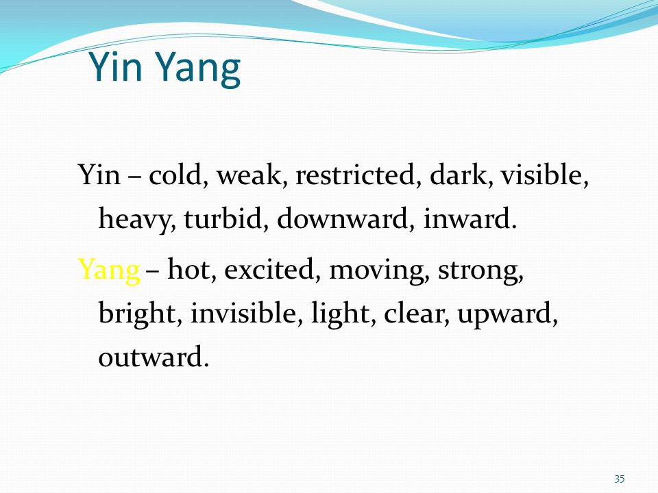 Yin Yang Yin – cold, weak, restricted, dark, visible, heavy, turbid, downward, inward.