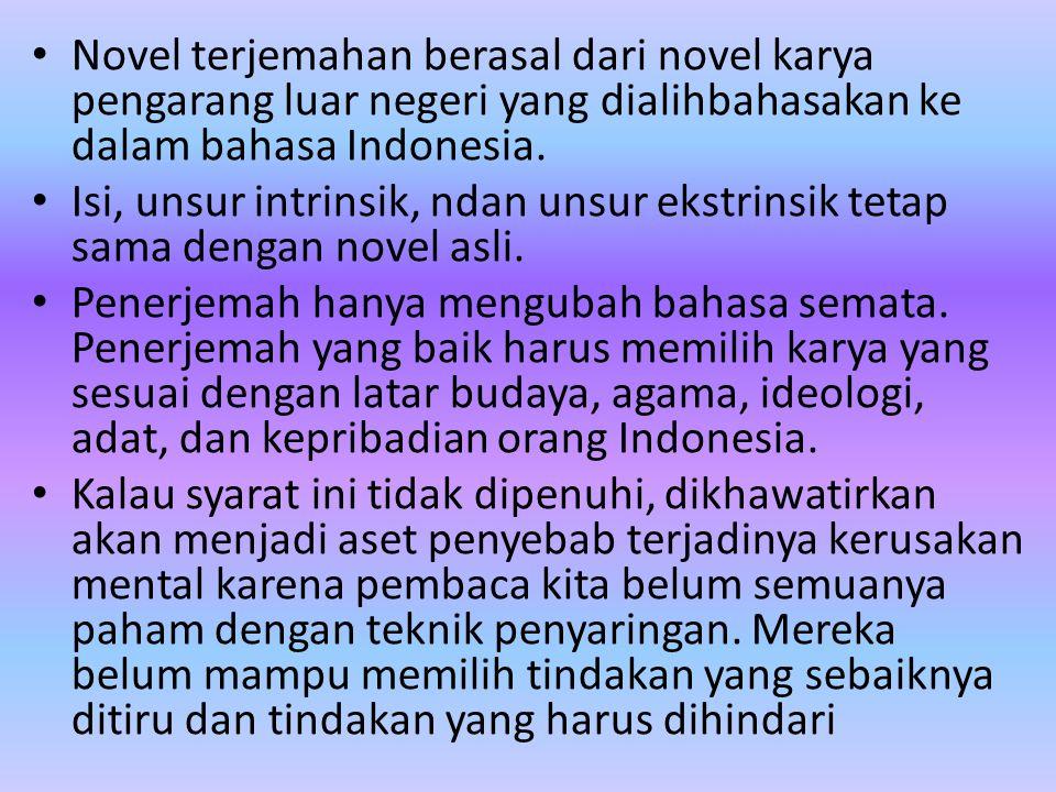 Novel terjemahan berasal dari novel karya pengarang luar negeri yang dialihbahasakan ke dalam bahasa Indonesia.