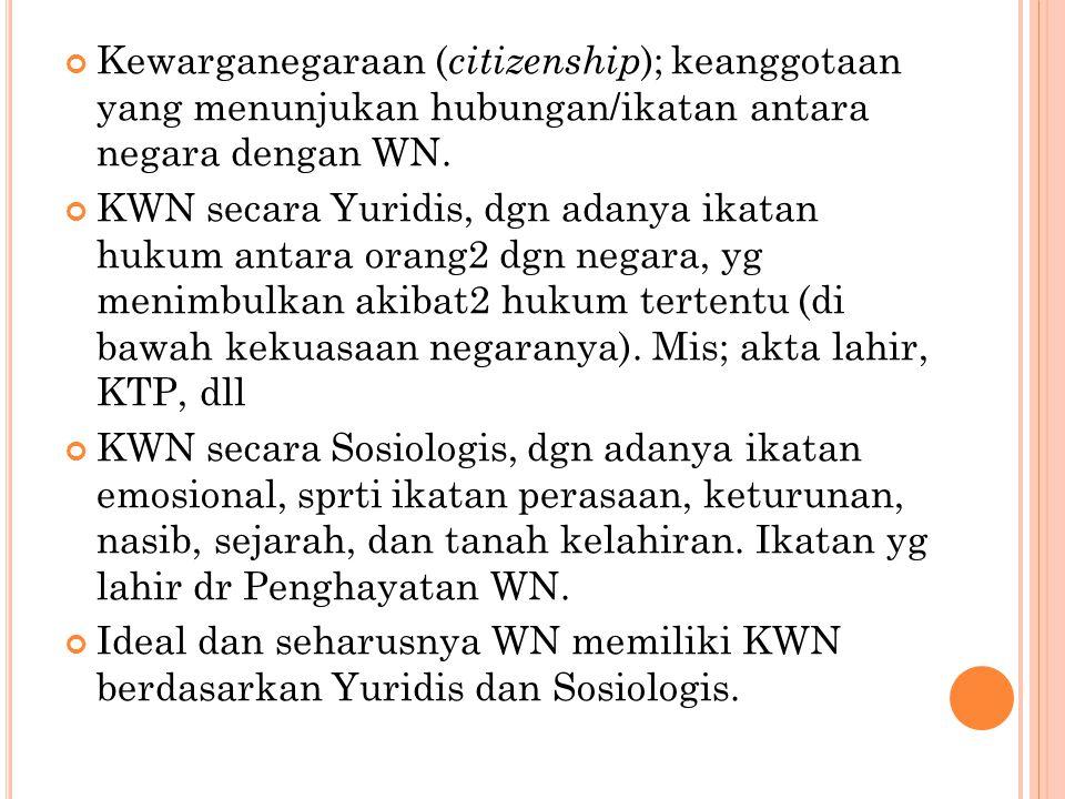 Kewarganegaraan (citizenship); keanggotaan yang menunjukan hubungan/ikatan antara negara dengan WN.