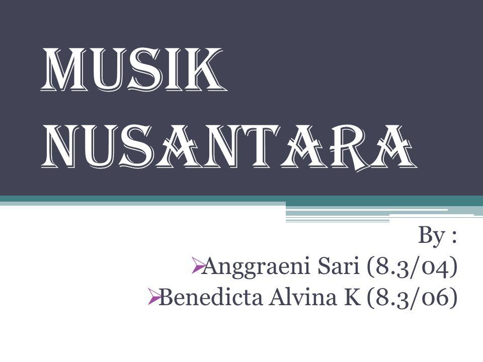 By : Anggraeni Sari (8.3/04) Benedicta Alvina K (8.3/06)