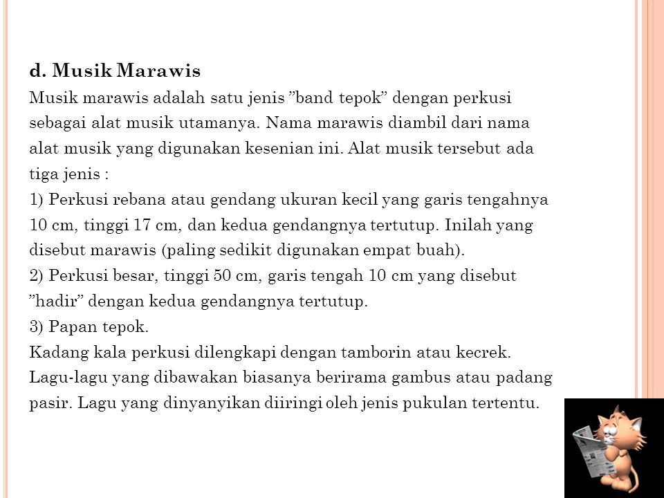d. Musik Marawis Musik marawis adalah satu jenis band tepok dengan perkusi. sebagai alat musik utamanya. Nama marawis diambil dari nama.