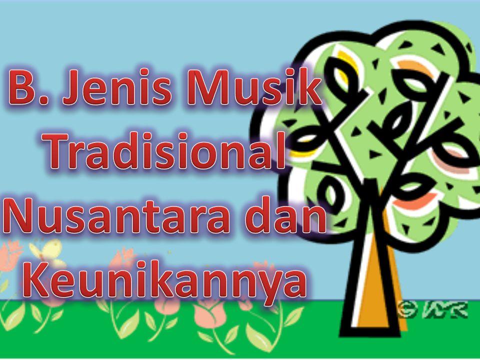 B. Jenis Musik Tradisional Nusantara dan Keunikannya