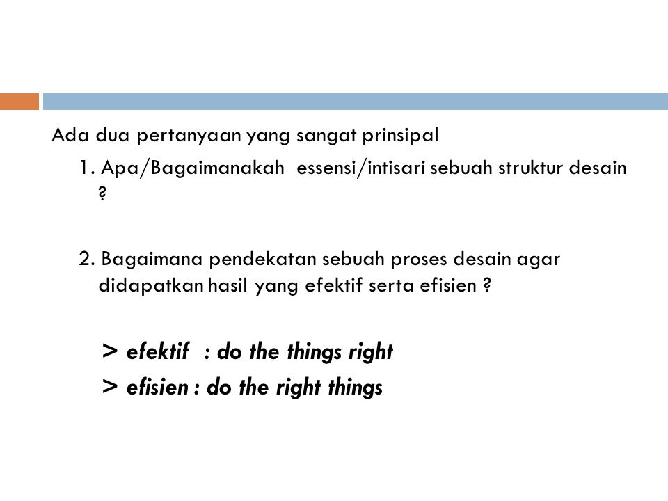 > efektif : do the things right > efisien : do the right things