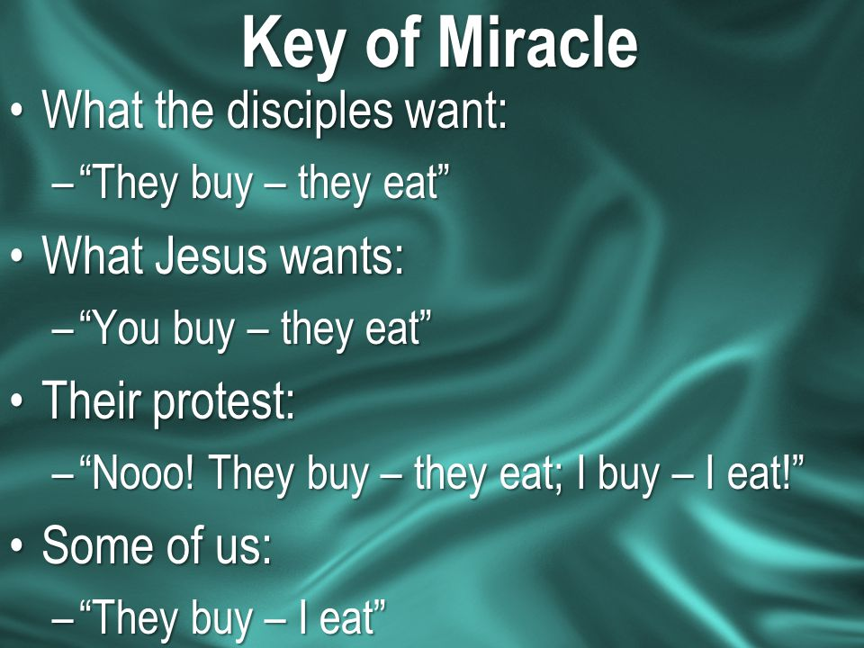 Key of Miracle What the disciples want: What Jesus wants: