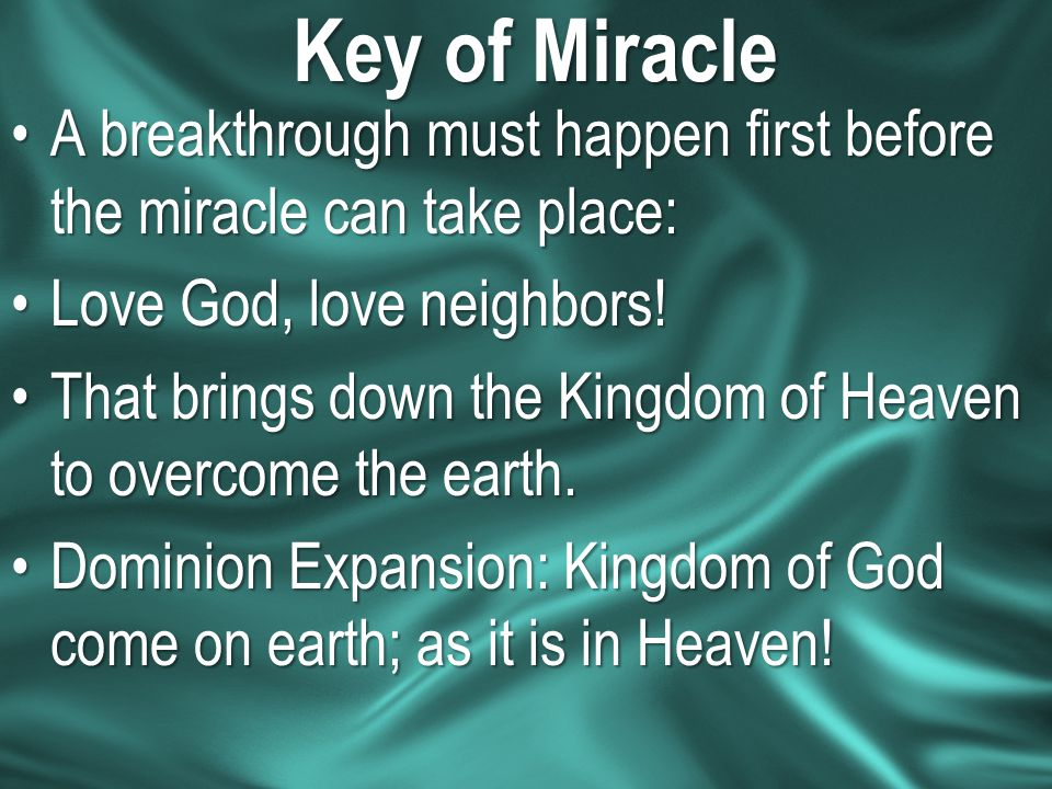 Key of Miracle A breakthrough must happen first before the miracle can take place: Love God, love neighbors!