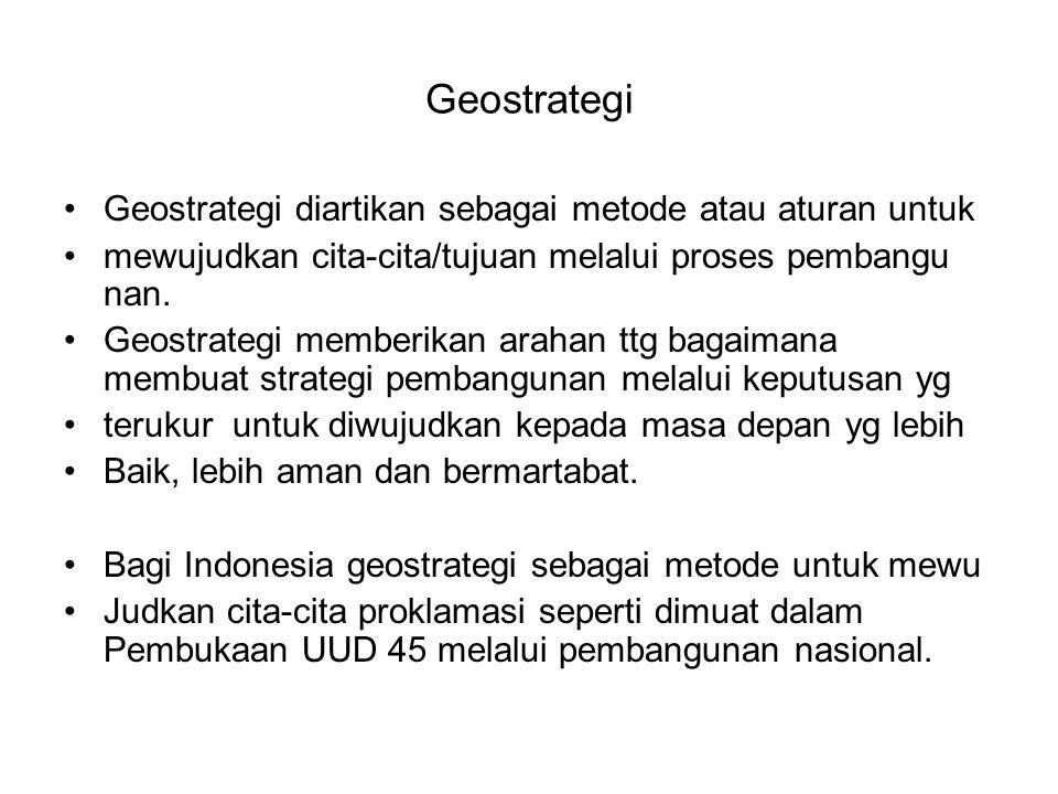 Geostrategi Geostrategi diartikan sebagai metode atau aturan untuk