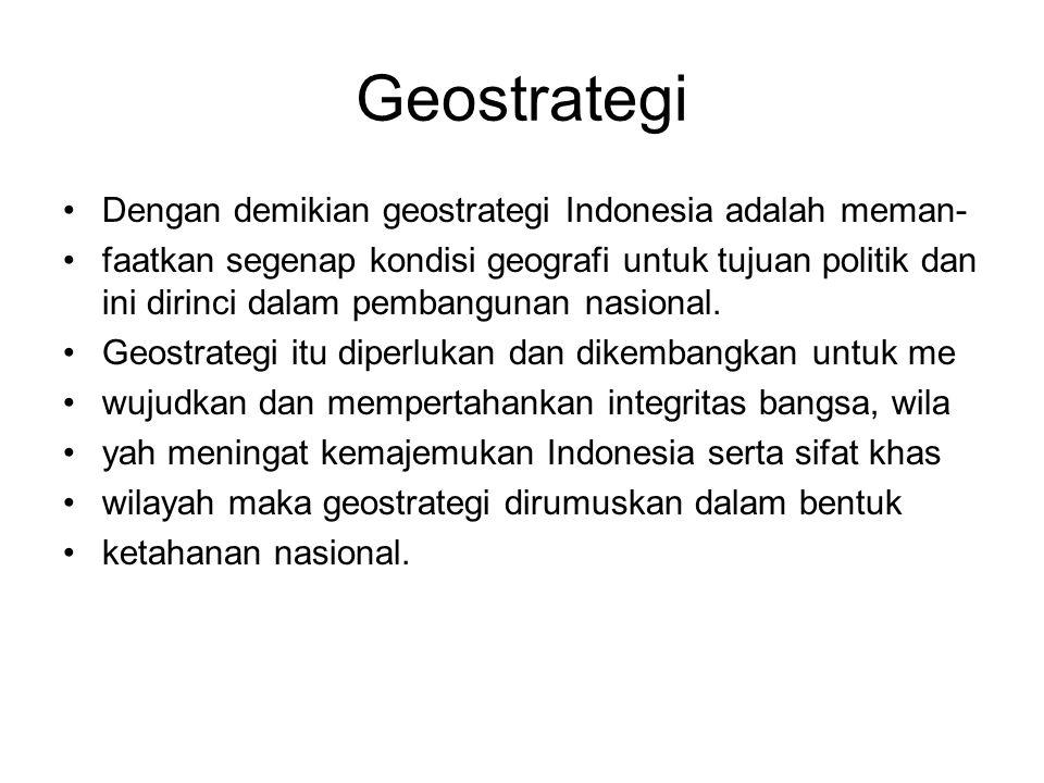 Geostrategi Dengan demikian geostrategi Indonesia adalah meman-