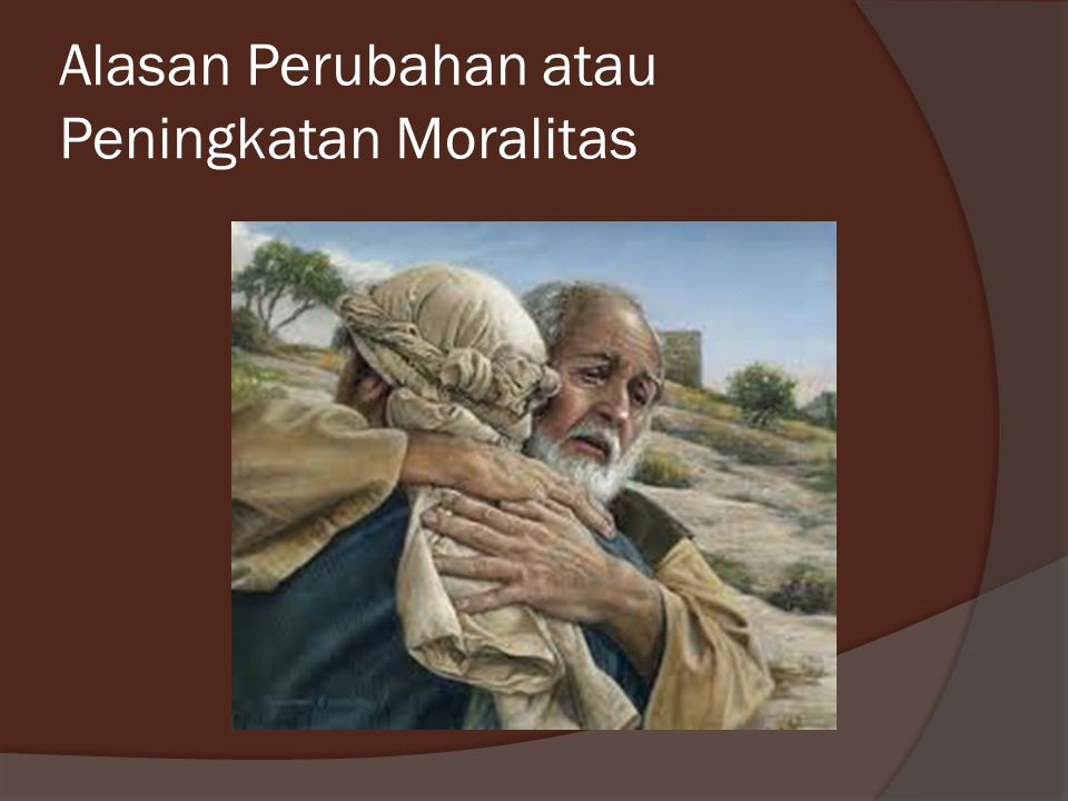 Alasan Perubahan atau Peningkatan Moralitas