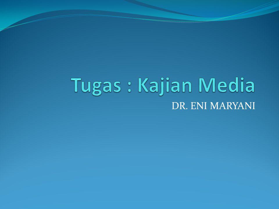 Tugas : Kajian Media DR. ENI MARYANI