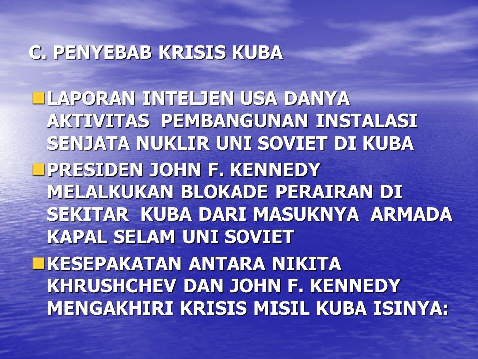 C. PENYEBAB KRISIS KUBA LAPORAN INTELJEN USA DANYA AKTIVITAS PEMBANGUNAN INSTALASI SENJATA NUKLIR UNI SOVIET DI KUBA.
