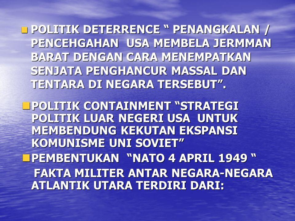POLITIK DETERRENCE PENANGKALAN / PENCEHGAHAN USA MEMBELA JERMMAN BARAT DENGAN CARA MENEMPATKAN SENJATA PENGHANCUR MASSAL DAN TENTARA DI NEGARA TERSEBUT .