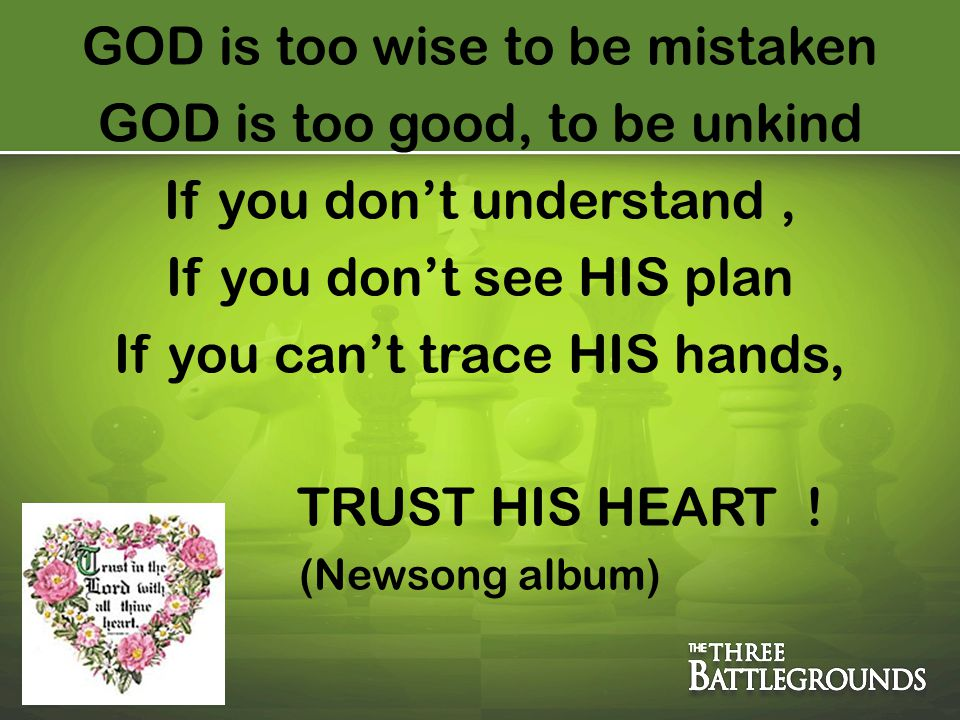 GOD is too wise to be mistaken GOD is too good, to be unkind