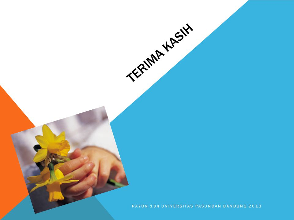 TERIMA KASIH RAYON 134 UNIVERSITAS PASUNDAN BANDUNG 2013