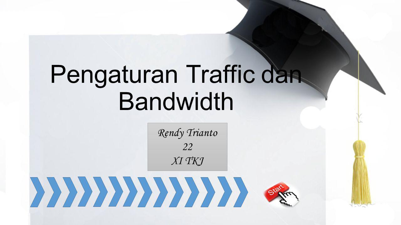 Pengaturan Traffic dan Bandwidth