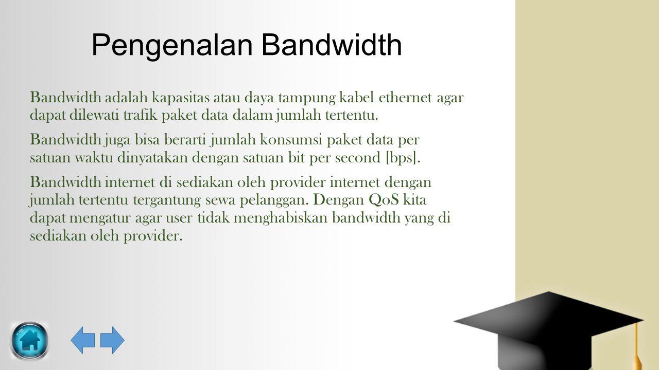 Pengenalan Bandwidth Bandwidth adalah kapasitas atau daya tampung kabel ethernet agar dapat dilewati trafik paket data dalam jumlah tertentu.