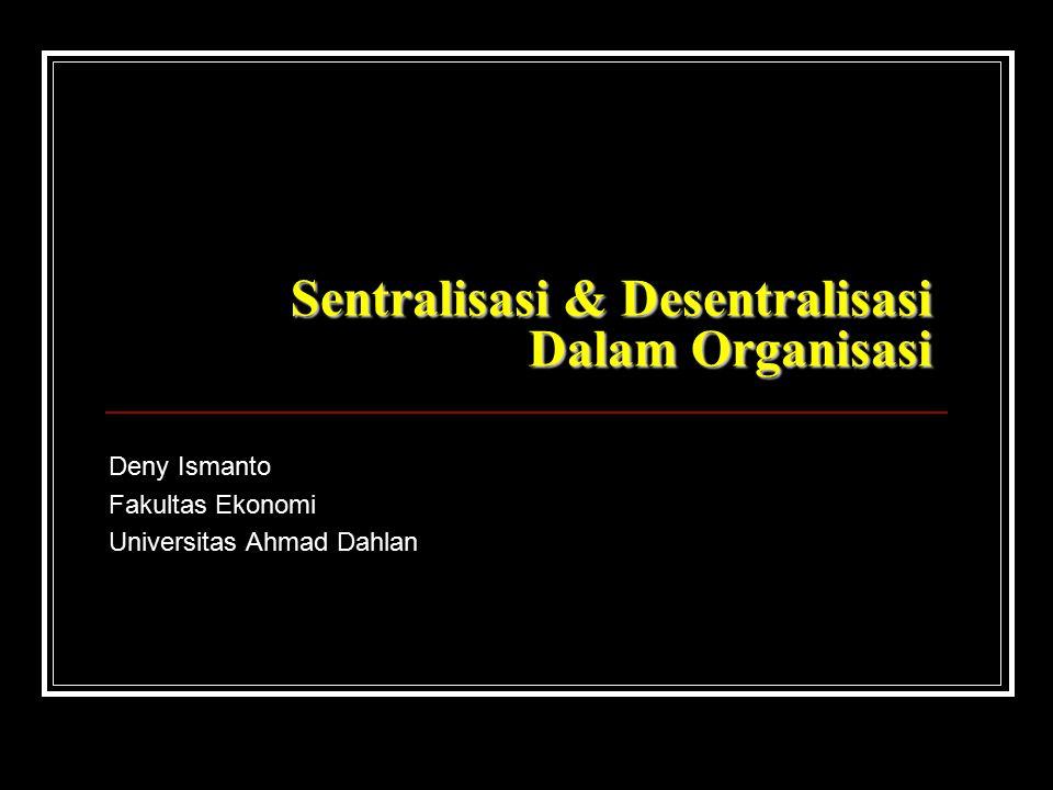 Sentralisasi & Desentralisasi Dalam Organisasi