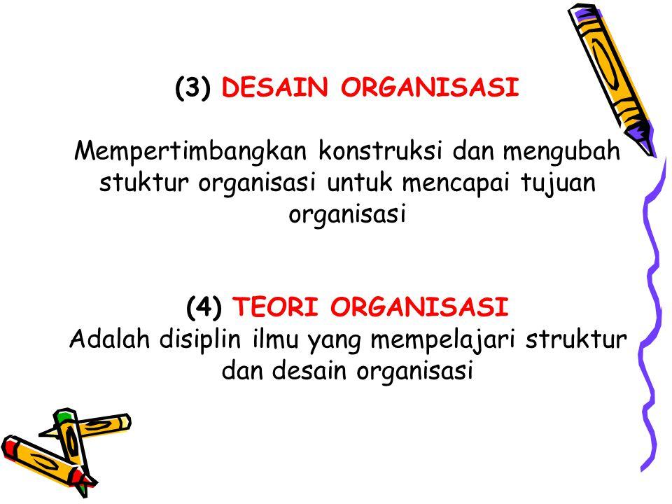Adalah disiplin ilmu yang mempelajari struktur dan desain organisasi