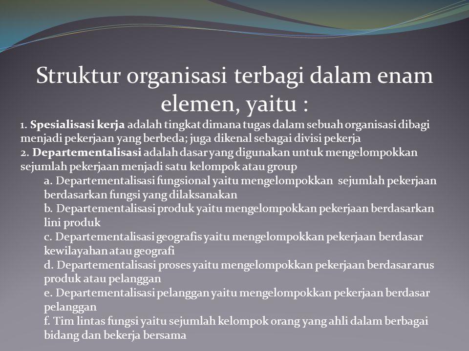 Struktur organisasi terbagi dalam enam elemen, yaitu :